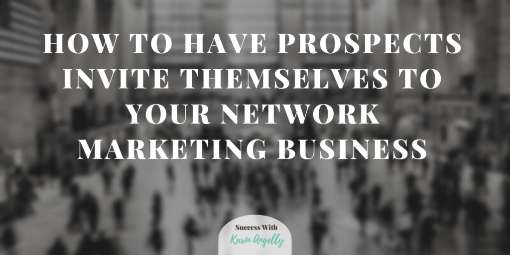 How To Have Prospects Invite Themselves To Your Network Marketing Business