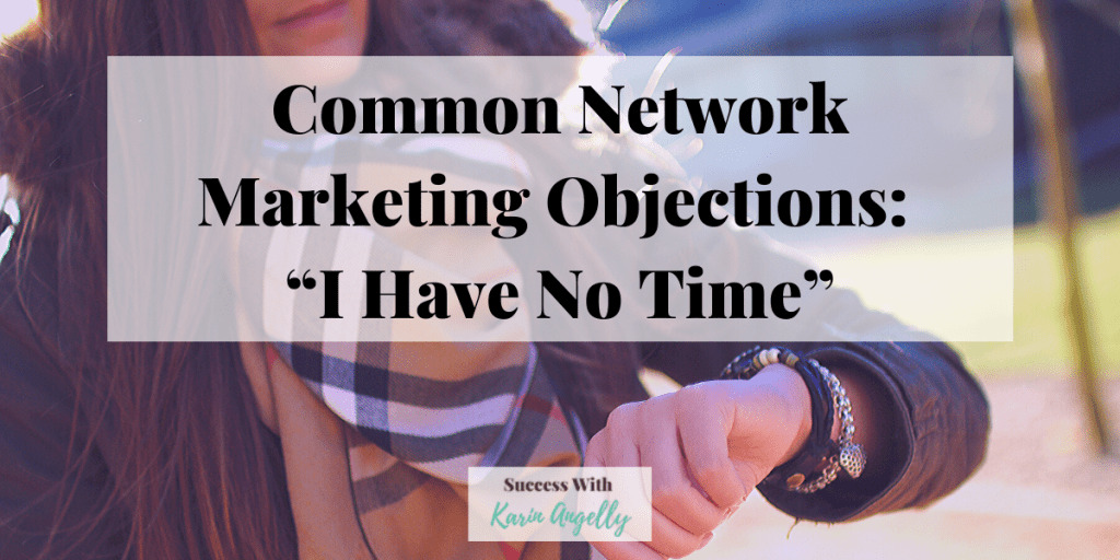 """Common Network Marketing Objections: """"I Have No Time"""""""