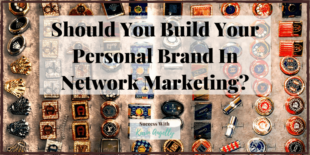 Should You Build Your Personal Brand In Network Marketing?