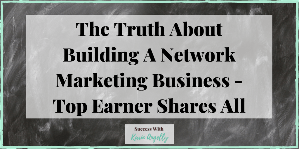 The Truth About Building A Network Marketing Business - Top Earner Shares All