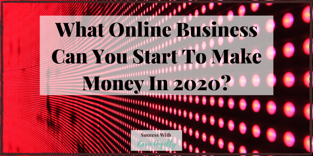 What Online Business Can You Start To Make Money In 2020?